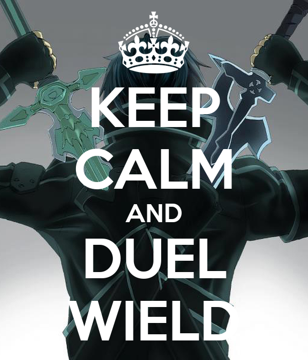 KEEP CALM AND DUEL WIELD