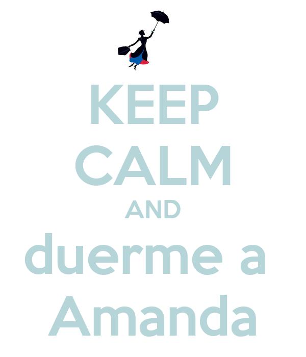 KEEP CALM AND duerme a  Amanda