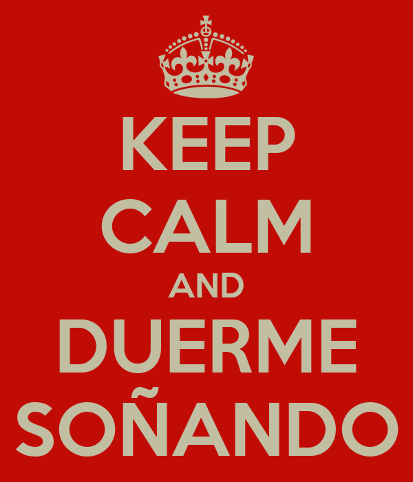 KEEP CALM AND DUERME SOÑANDO
