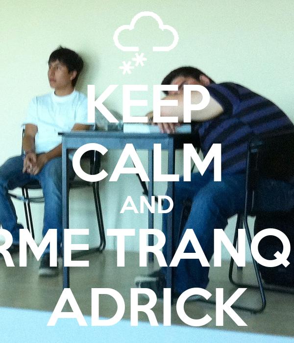 KEEP CALM AND DUERME TRANQUILO ADRICK