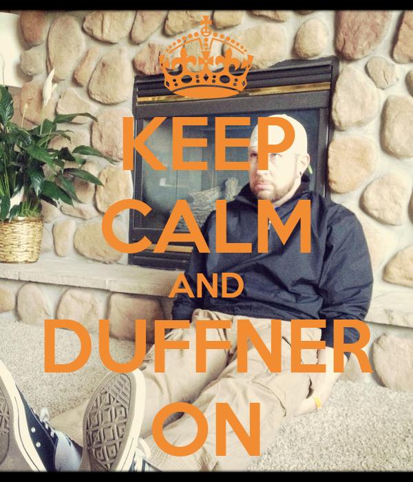 KEEP CALM AND DUFFNER ON