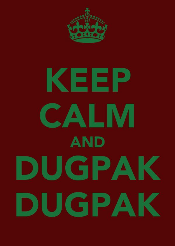 KEEP CALM AND DUGPAK DUGPAK