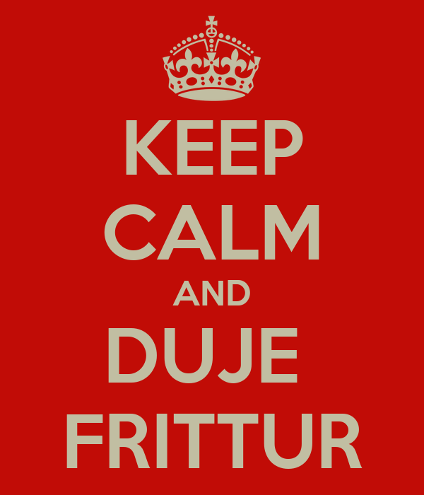 KEEP CALM AND DUJE  FRITTUR