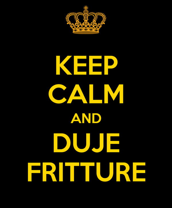 KEEP CALM AND DUJE FRITTURE