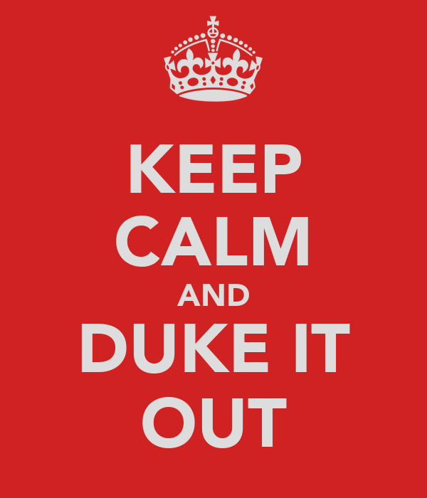 KEEP CALM AND DUKE IT OUT