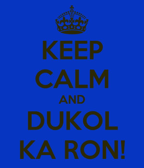 KEEP CALM AND DUKOL KA RON!