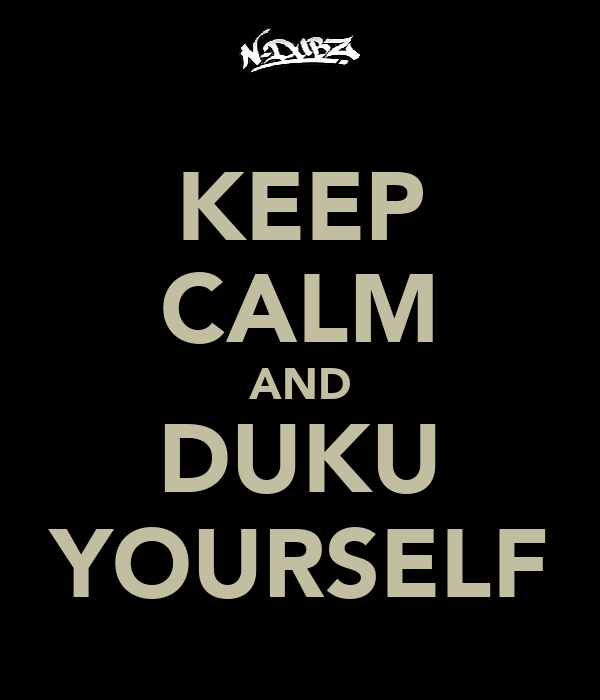 KEEP CALM AND DUKU YOURSELF