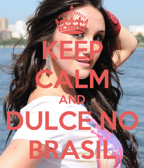 KEEP CALM AND DULCE NO BRASIL