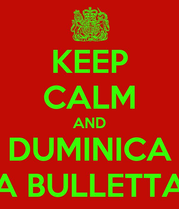 KEEP CALM AND DUMINICA A BULLETTA