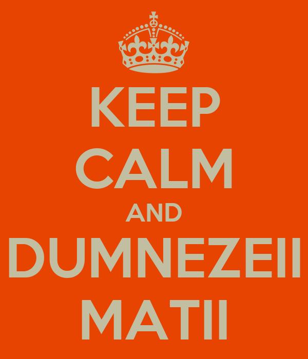 KEEP CALM AND DUMNEZEII MATII