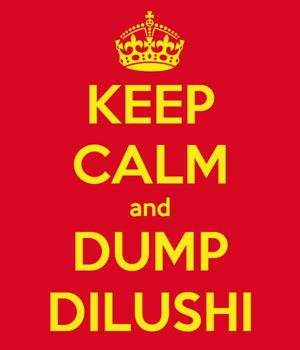 KEEP CALM and DUMP DILUSHI