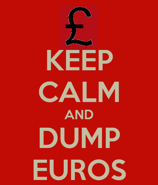 KEEP CALM AND DUMP EUROS