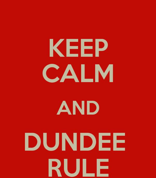 KEEP CALM AND DUNDEE  RULE
