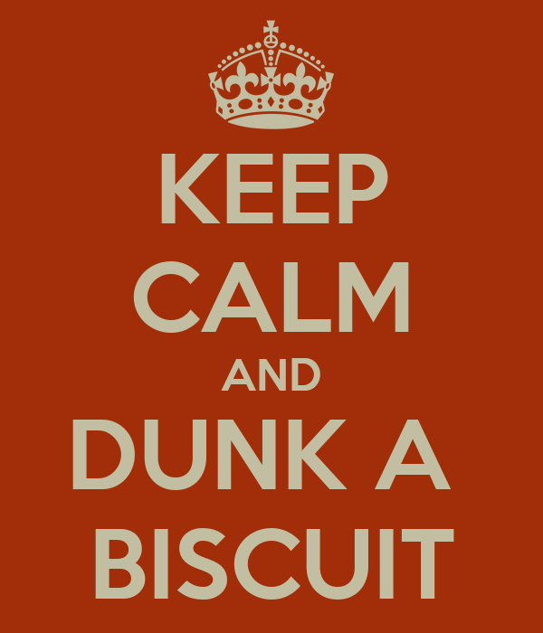 KEEP CALM AND DUNK A  BISCUIT