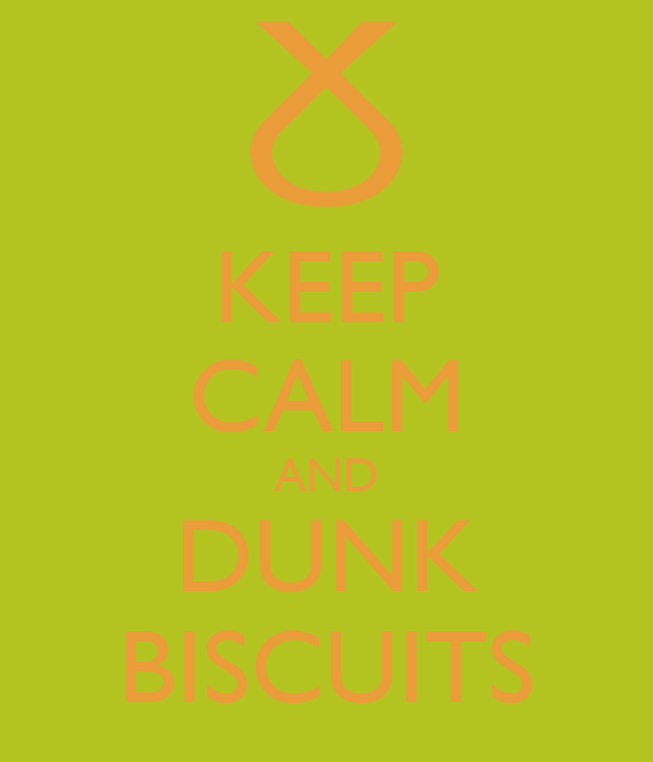 KEEP CALM AND DUNK BISCUITS