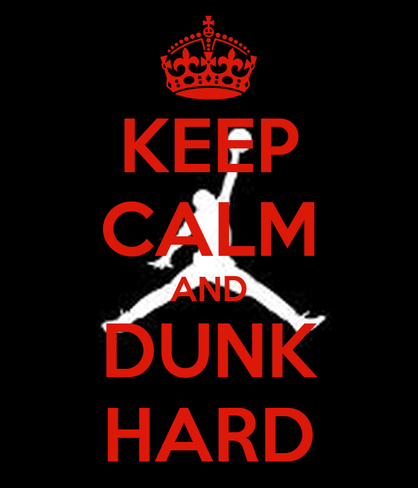 KEEP CALM AND DUNK HARD
