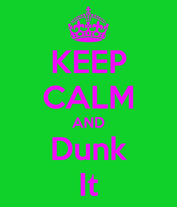 KEEP CALM AND Dunk It