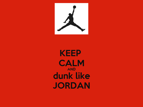 KEEP  CALM AND dunk like JORDAN