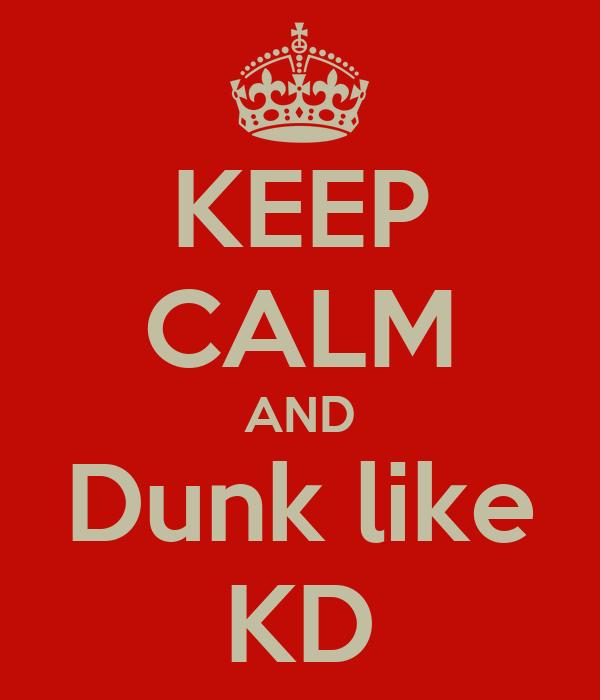 KEEP CALM AND Dunk like KD