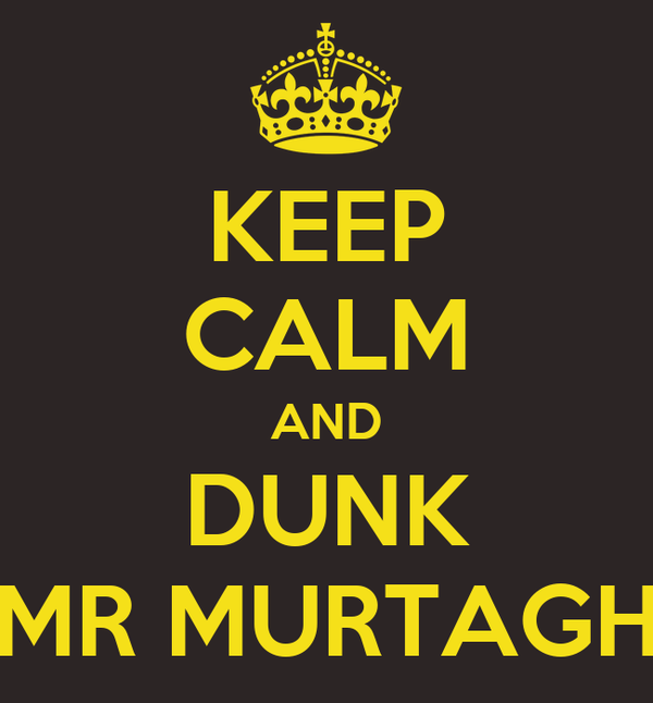 KEEP CALM AND DUNK MR MURTAGH