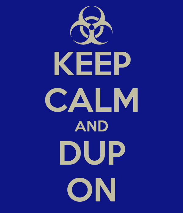 KEEP CALM AND DUP ON