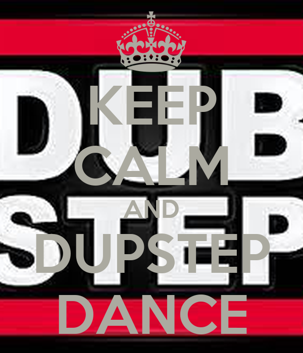 KEEP CALM AND DUPSTEP DANCE