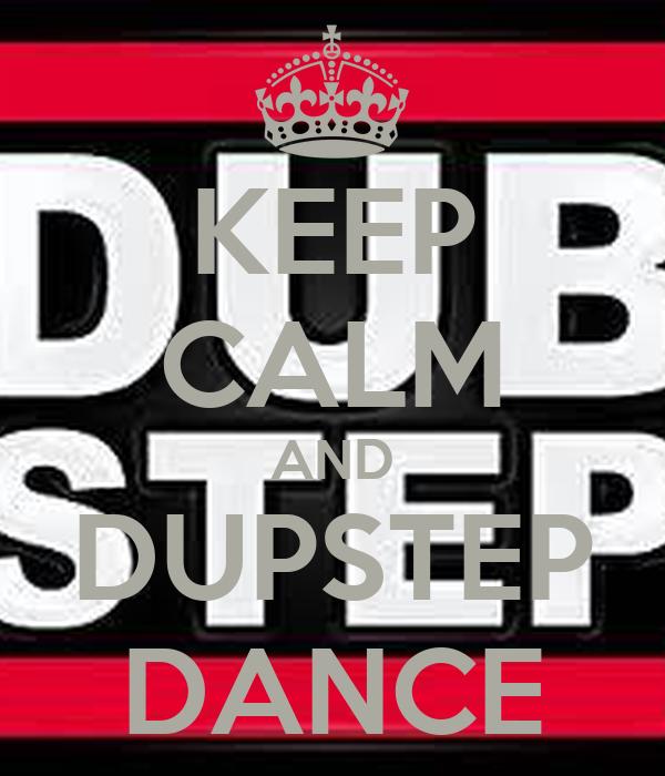 KEEP CALM AND DUPSTEP DANCE