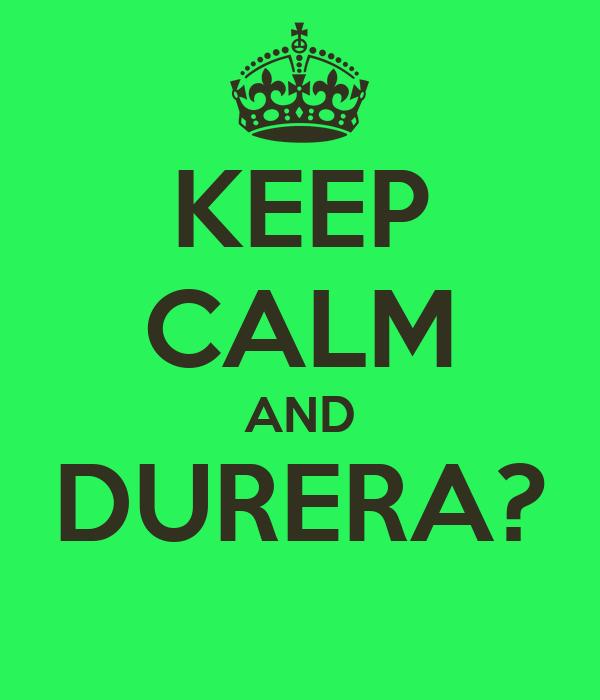 KEEP CALM AND DURERA?