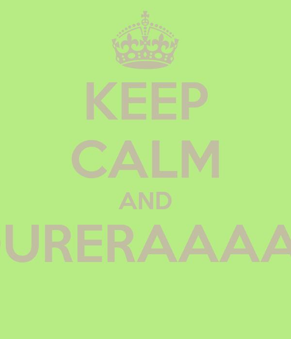 KEEP CALM AND DURERAAAA?