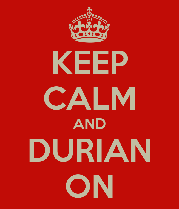 KEEP CALM AND DURIAN ON