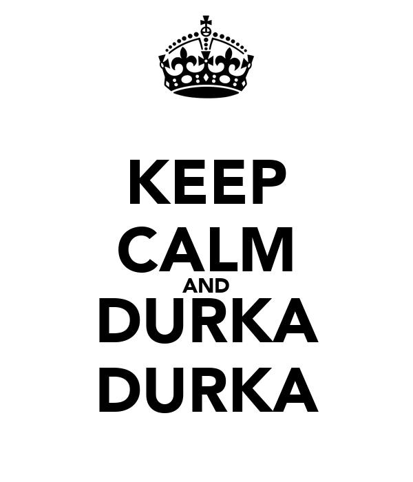 KEEP CALM AND DURKA DURKA
