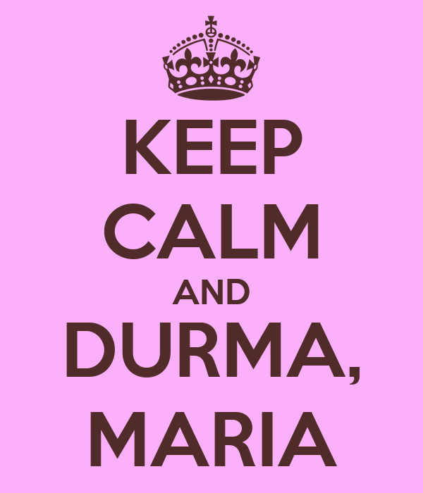 KEEP CALM AND DURMA, MARIA