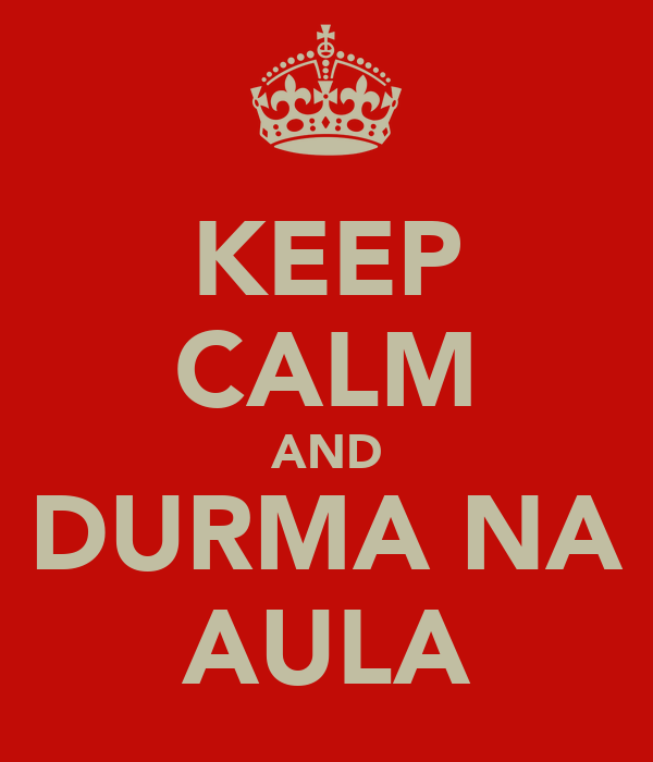 KEEP CALM AND DURMA NA AULA