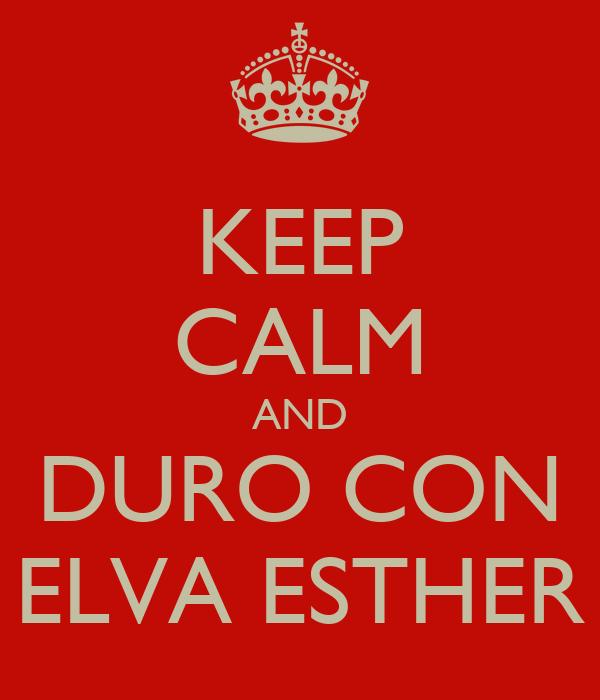 KEEP CALM AND DURO CON ELVA ESTHER