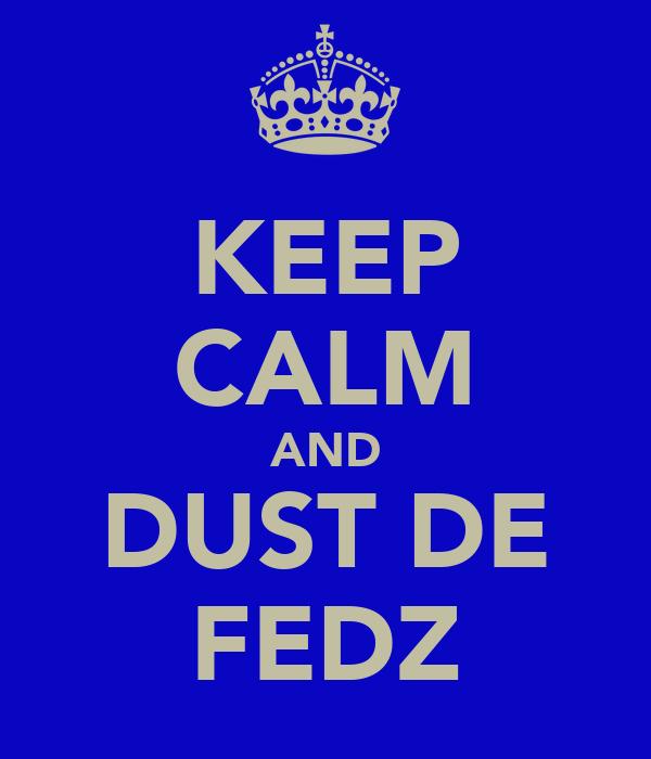 KEEP CALM AND DUST DE FEDZ