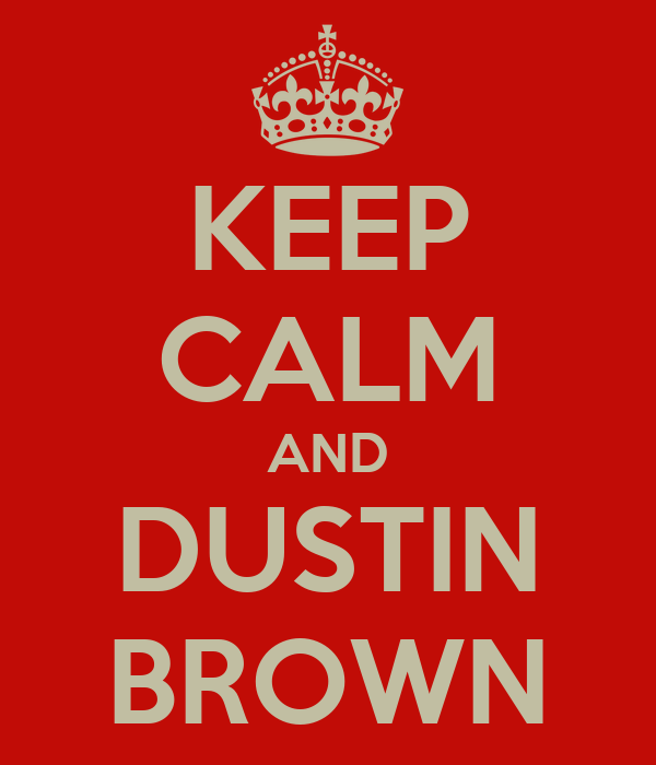 KEEP CALM AND DUSTIN BROWN