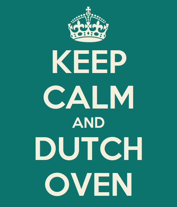KEEP CALM AND DUTCH OVEN