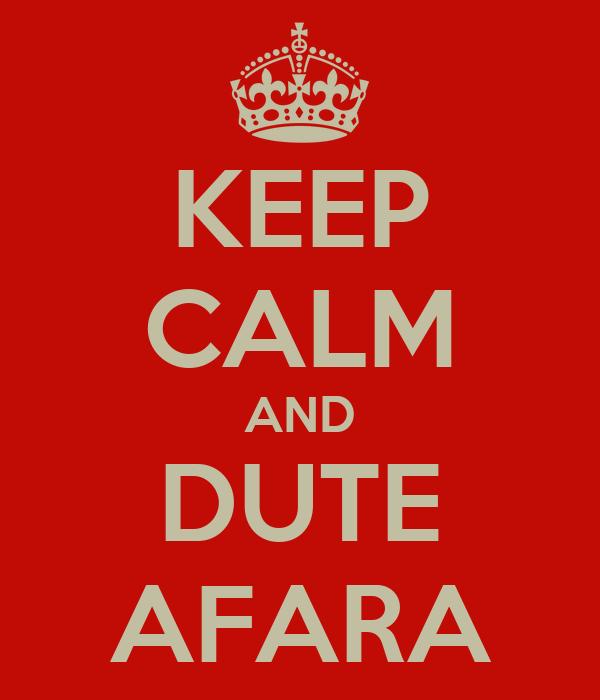 KEEP CALM AND DUTE AFARA