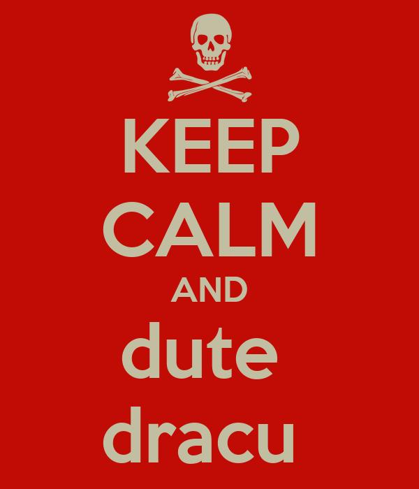 KEEP CALM AND dute  dracu