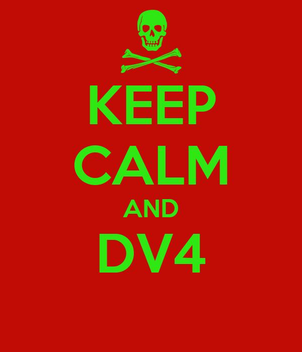 KEEP CALM AND DV4