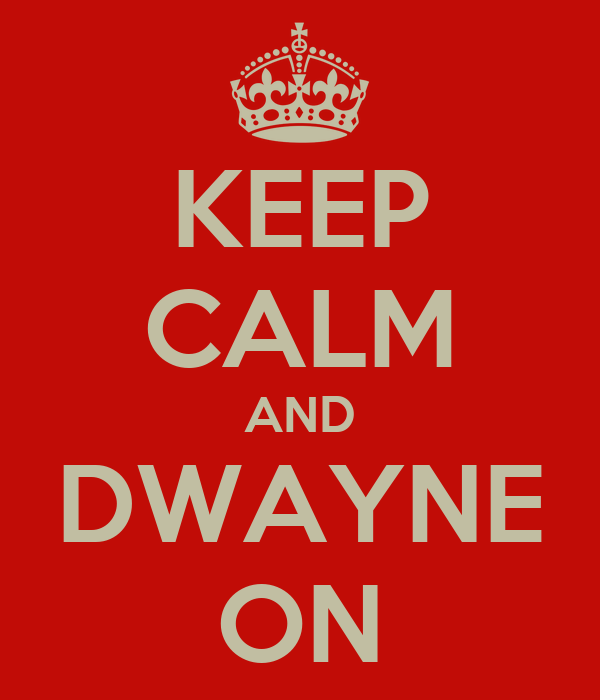 KEEP CALM AND DWAYNE ON