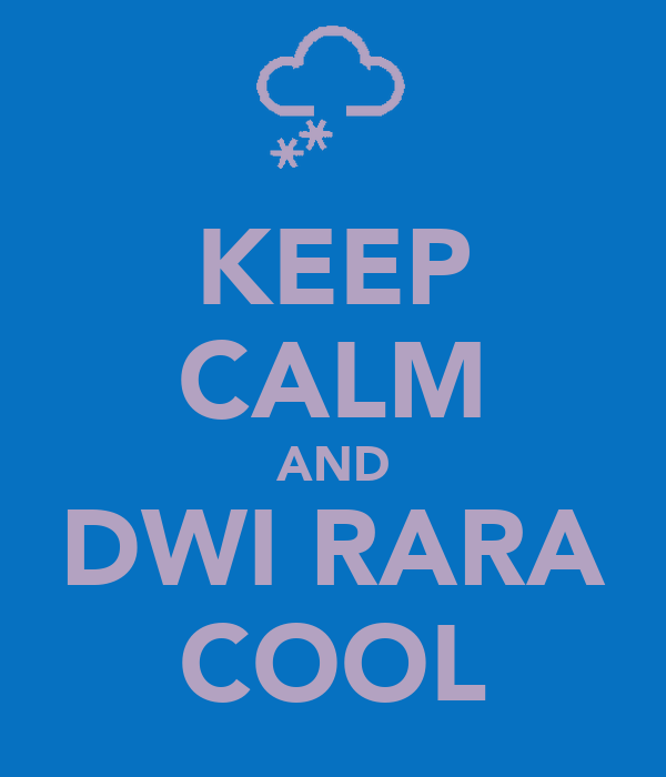 KEEP CALM AND DWI RARA COOL