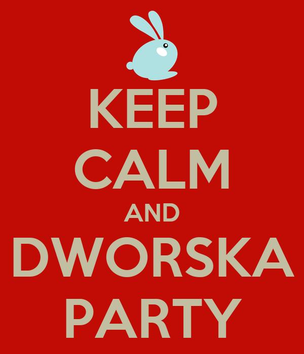 KEEP CALM AND DWORSKA PARTY