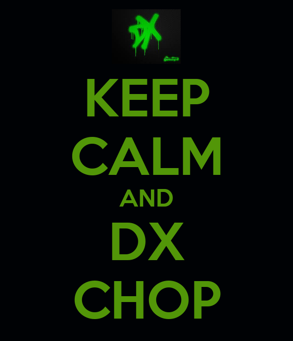 KEEP CALM AND DX CHOP
