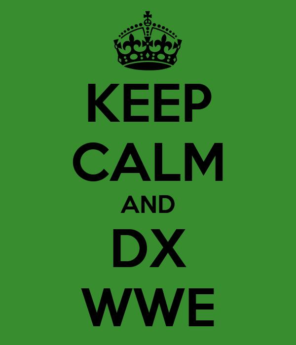 KEEP CALM AND DX WWE