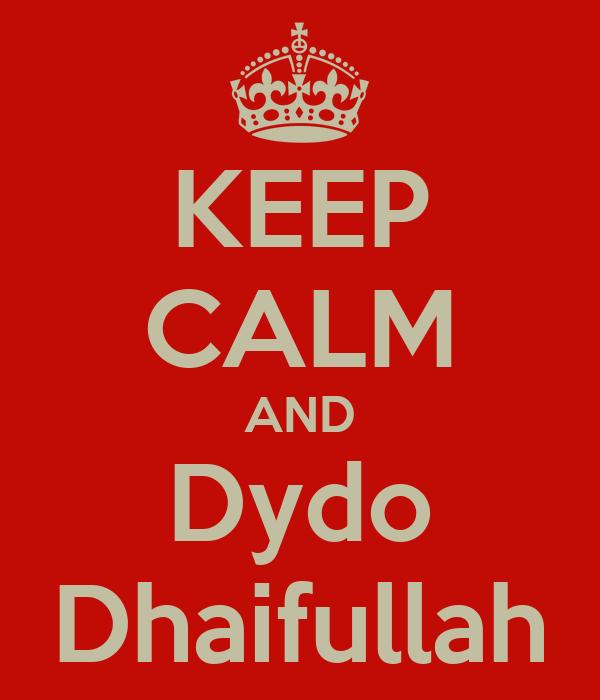 KEEP CALM AND Dydo Dhaifullah