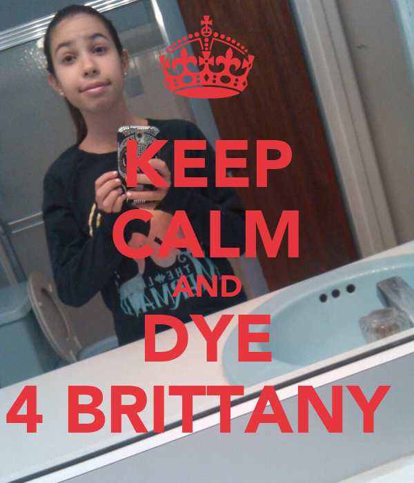 KEEP CALM AND DYE 4 BRITTANY