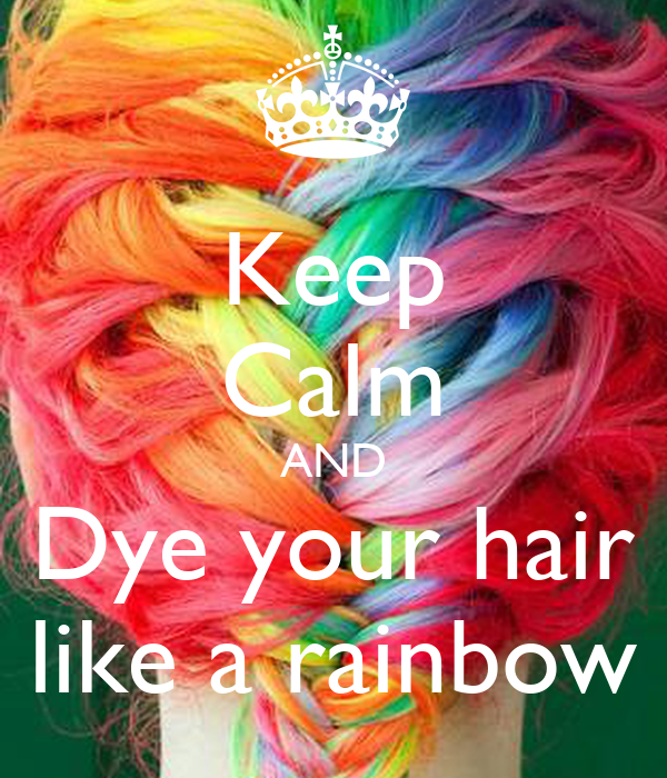 Keep Calm AND Dye your hair like a rainbow