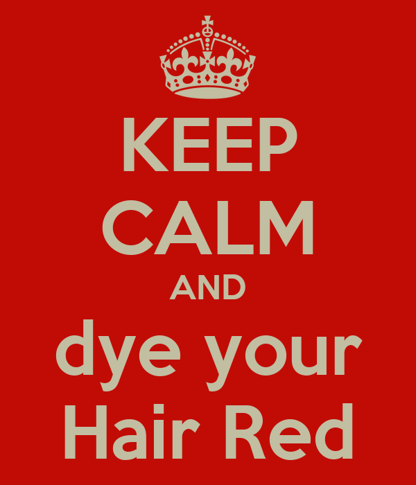KEEP CALM AND dye your Hair Red