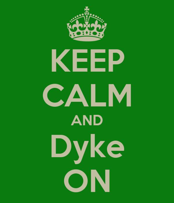 KEEP CALM AND Dyke ON